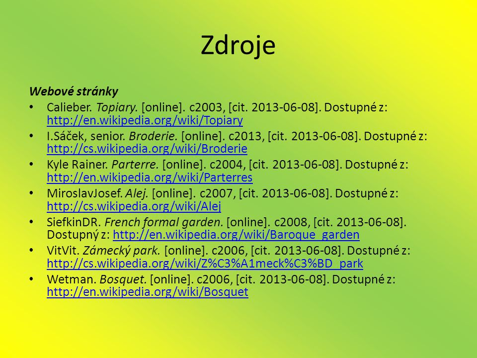 Zdroje Webové stránky. Calieber. Topiary. [online]. c2003, [cit. 2013-06-08]. Dostupné z: http://en.wikipedia.org/wiki/Topiary.